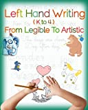 Left Hand Writing, From Legible To Artistic: Well-designed left-handed friendly printing font, handwriting font, cursive font, plus creative drawing ... an artistic and creative mind (Volume 1)