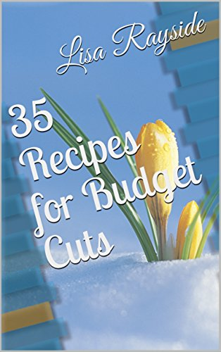 35 Recipes for Budget Cuts by Lisa Rayside