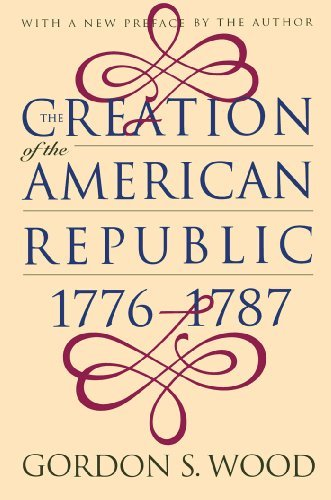 [The Creation of the American Republic, 1776-1787 (Published for the Omohundro Institute of Early American History and Culture, Williamsburg, Virginia)] [Author: Gordon S. Wood] [April, 1998]