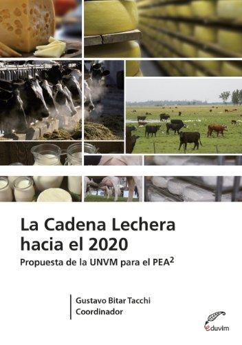Descargar Libro La Cadena Lechera Hacia El 2020. Propuesta De La Unvm Para El Pea2 Gustavo Bitar Tacchi