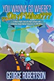 You Wanna Go Where? . . . On A What???: Personal Recollections Fond and Otherwise Of a 4,200 Mile Coming Of Age Odyssey