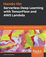 Hands-On Serverless Deep Learning with TensorFlow and AWS Lambda Front Cover