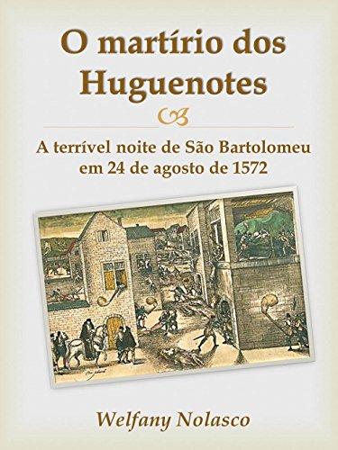 O martírio dos Huguenotes: A terrível noite de São Bartolomeu em 24 de agosto de 1572