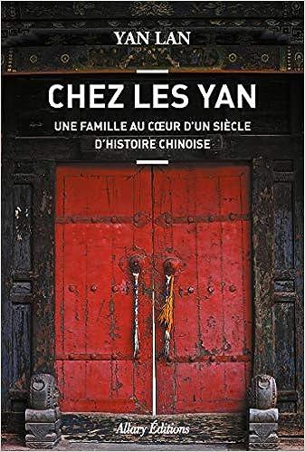 Chez Les Yan. Une famille au coeur dun siècle dhistoire chinoise