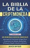 La Biblia de la Criptomoneda: 3 Libros en 1: Los Principales Secretos Comerciales para que los Inversores tengan Exito Financiero con Bitcoin, ... y todas las Altcoins (Spanish Edition)