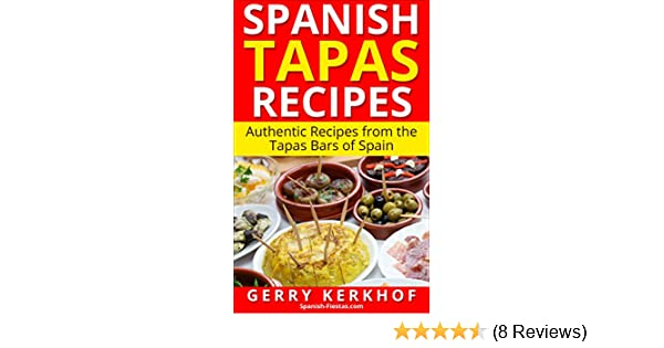 Spanish Tapas Recipes: Authentic Tapas Recipes from the Tapas Bars of Spain (Spain Travel Guides) - Kindle edition by Gerry Kerkhof. Cookbooks, Food & Wine ...