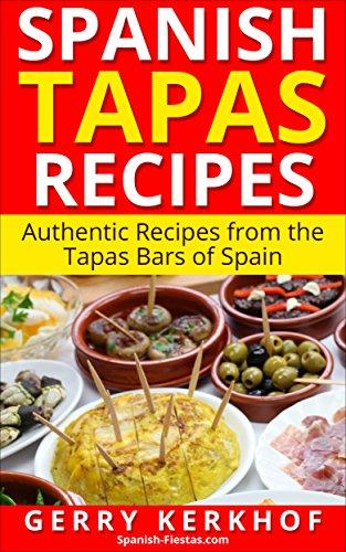 Spanish Tapas Recipes: Authentic Tapas Recipes from the Tapas Bars of Spain (Spain Travel