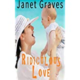 FUNNY ROMANCE: Ridiculous Love (Single Mother and Baby - Romantic Comedy) (Funny Maternity Pregnancy Romance)