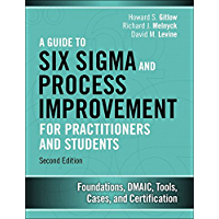 Guide to Six Sigma and Process Improvement for Practitioners and Students, A: Foundations, DMAIC, Tools, Cases, and…