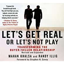 Let's Get Real, Or Let's Not Play: Transforming the Buyer/Seller Relationship