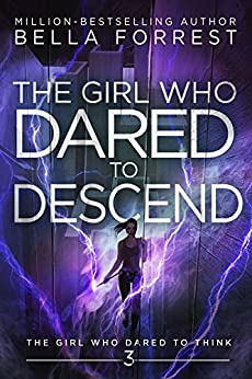 The Girl Who Dared to Descend - Bella Forrest