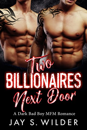 Two Billionaires Next Door: A Dark Bad Boy MFM Romance by [Wilder, Jay S.]