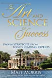 The Art and Science of Success, Proven Strategies from Today's Leading Experts, Matt Morris, 0983077002