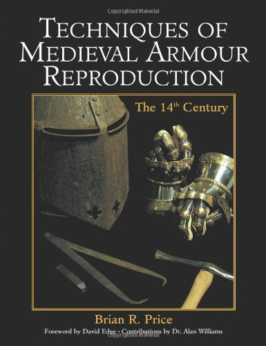 Techniques Of Medieval Armour Reproduction: The 14th Century by Paladin Press