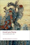Greek Lyric Poetry Includes Sappho, Archilochus, Anacreon, Simonides and many more: The Poems and Fragments of the Greek Iambic, Elegiac, and Melic ... Down to 450 BC (Oxford World's Classics)