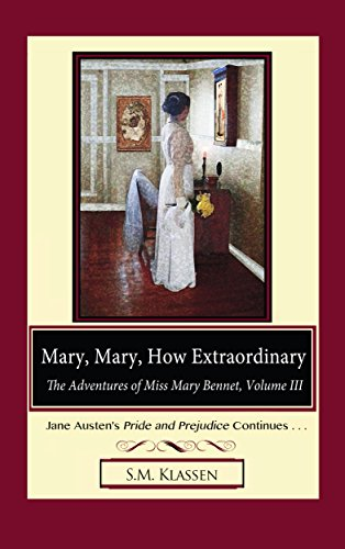 Mary, Mary, How Extraordinary: Jane Austen's Pride and Prejudice Continues. (The Adventures of Miss Mary Bennet Book 3)