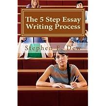 The 5 Step Essay Writing Process: English Essay Writing Skills for ESL Students (Academic Writing Skills) (Volume 3)