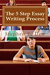 The 5 Step Essay Writing Process: English Essay Writing Skills for ESL Students (Academic Writing Skills) (Volume 3)