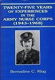 Twenty-Five Years of Experiences in the Army Nurse Corps, Bernadine C. Klug, 0533139058