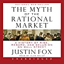 The Myth of the Rational Market: A History of Risk, Reward, and Delusion on Wall Street Audiobook by Justin Fox Narrated by Alan Sklar