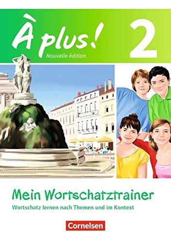 À plus ! - Nouvelle édition: Band 2 - Mein Wortschatztrainer: Wortschatz lernen nach Themen und im Kontext. Arbeitsheft