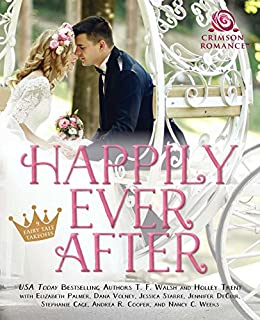 Happily Ever After: 9 Fairy Tale Takeoffs by [Walsh, T.F., Trent, Holley, Palmer, Elizabeth, Weeks, Nancy C, Volney, Dana, DeCuir, Jennifer, Cooper, Andrea R, Starre, Jessica, Cage, Stephanie]