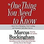 The One Thing You Need To Know...About Great Managing, Great Leading, and Sustained Individual Success | Marcus Buckingham