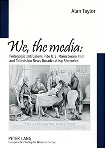 we the media pedagogic intrusions into us mainstream film and television news broadcasting rhetorics europische hochschulschriften european publications universitaires europennes