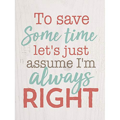 P. Graham Dunn Assume I'm Always Right Cream 5 x 4 Pine Wood Tabletop Word Block Plaque