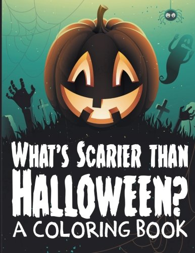 What's Scarier than Halloween?: A Coloring -