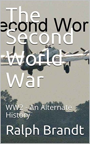 The Second World War: WW2 - An Alternate History cover