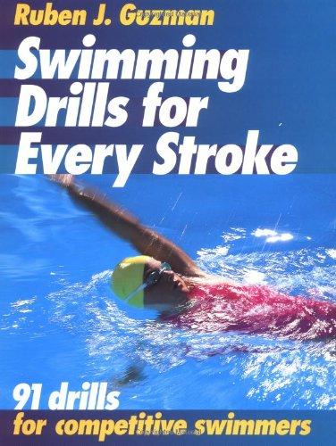 Swimming Drills for Every Stroke: 91 Drills for Competitive Swimming por Ruben J. Guzman