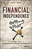 Financial Independence - Getting to Point X, John J. Vento, 1118460219