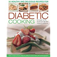 50 Healthy and Delicious Recipes for Diabetic Cooking: Low-Sugar, Low-GI, Low-Fat and High-Fibre Recipes for Everyone Each Recipe Shown Step by Step in More Than 240 Photographs