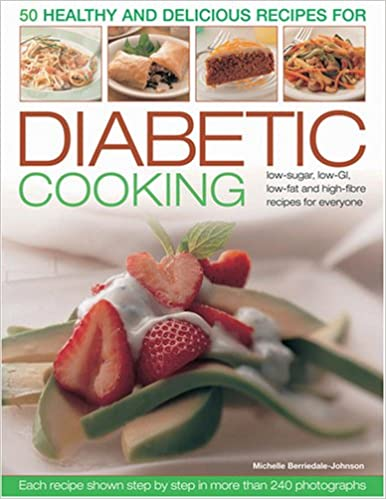 50 healthy and delicious recipes for diabetic cooking low sugar 50 healthy and delicious recipes for diabetic cooking low sugar low gi low fat and high fibre recipes for everyone amazon michelle forumfinder Gallery