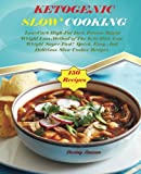 KETOGENIC Slow Cooking: 150 Delicious recipes, Low-Carb High-Fat Diet,The Proven Rapid Weight Loss Method of The Keto Diet, Lose Weight Super Fast!  Quick, Easy And Delicious Slow Cooker Recipes