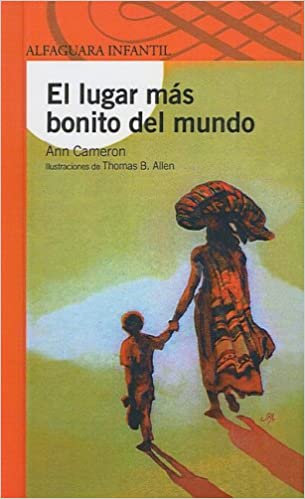 El Lugar Mas Bonito Del Mundo Alfaguara Infantil Spanish Edition Cameron A Allen Thomas B Rozarena P 9781417789078 Books