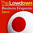 The Lowdown: Business Etiquette - Japan Audiobook by Rochelle Kopp, Pernille Rudlin Narrated by Trevor White, Lorelei King