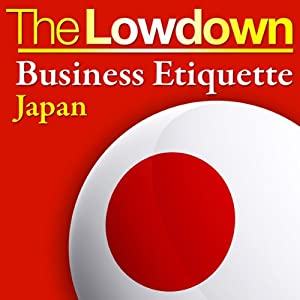 The Lowdown: Business Etiquette - Japan Audiobook
