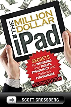 The Million Dollar iPad: Secrets for Increasing Your Profits, Productivity and Business Performance by [Grossberg, Scott]