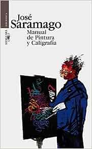 Manual De Pintura Y Caligrafia: Jose Saramago: 9788420484396: Amazon