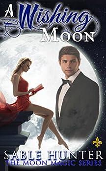 A Wishing Moon: Moon Magic by [Hunter, Sable, Moon Magic Series]