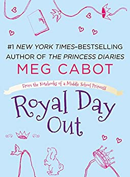 Royal Day Out: A From the Notebooks of a Middle School Princess e-short by [Cabot, Meg]