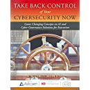 Take Back Control of Your Cybersecurity Now: Game Changing Concepts on AI and Cyber Governance Solutions for Executives