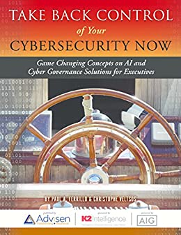 Take Back Control of Your Cybersecurity Now: Game Changing Concepts on AI and Cyber Governance Solutions for Executives by [Ferrillo, Paul, Veltsos, Christophe]