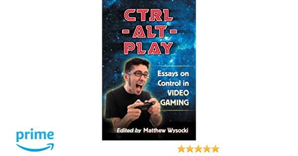 Ctrlaltplay Essays On Control In Video Gaming Matthew Wysocki  Ctrlaltplay Essays On Control In Video Gaming Matthew Wysocki   Amazoncom Books