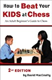 How to Beat Your Kids at Chess, David MacEnulty, 1936490595