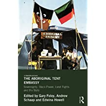 The Aboriginal Tent Embassy: Sovereignty, Black Power, Land Rights and the State