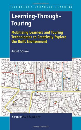 Learning-Through-Touring: Mobilising Learners and Touring Technologies to Creatively Explore the Built Environment (Technology Enhanced Learning)