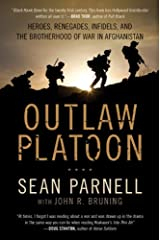 Outlaw Platoon: Heroes, Renegades, Infidels, and the Brotherhood of War in Afghanistan Kindle Edition